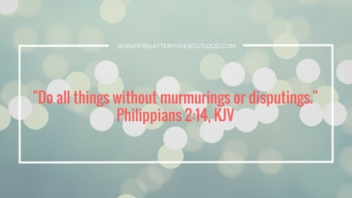 -Do all things without murmurings or disputings.-Philippians 2-14, KJV