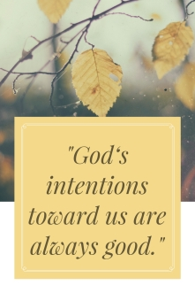gods-intentions-toward-us-are-always-good