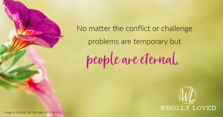 Flower with text: No matter the conflict or challenge problems are temporary but people are eternal