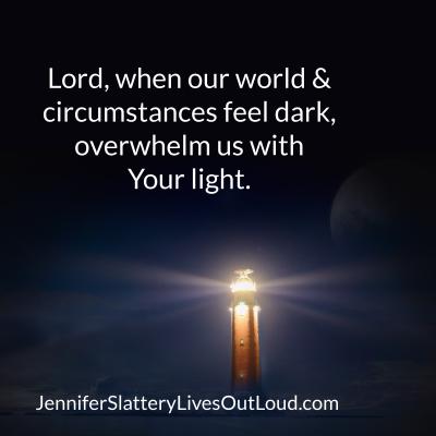 Prayer: God flood our lives with light.